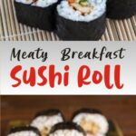 Meaty Breakfast Sushi Roll