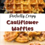 Perfectly Crispy Cauliflower Waffles