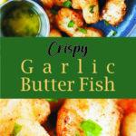 Crispy Garlic Butter Fish