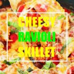 Cheesy Ravioli Skillet