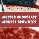 Melted Chocolate Mousse Brownies