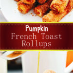 Pumpkin French Toast Rollups