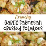 Crunchy Garlic Parmesan Crushed Potatoes
