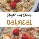 Slight and Chewy  Oatmeal